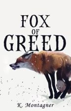 Fox Of Greed (BOOK 1) by DragonGirl_97