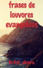 Frases De Louvores Evangélicos. by Gyh_oliveira