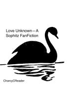 Love Unknown -- A Sophitz FanFiction by CharcyCReader