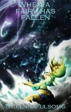 When A Fairy Has Fallen (A Nalu Fanfic And Book 1 In The Fairy Series) by kennaxfulsom123