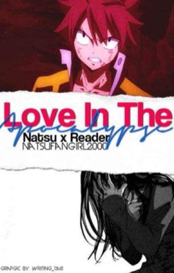 Love In The Apocalypse ||Natsu X Reader||
