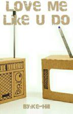 LOVE ME LIKE U DO by Ke-Hill