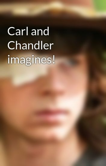 Carl and Chandler imagines!