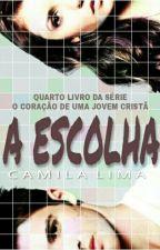 A Escolha (Vol.4) [Parado!] by camila-lima