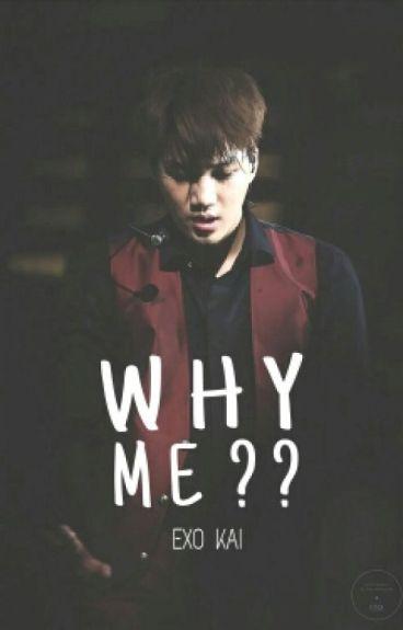 Why Me?? (ft EXO Kai)