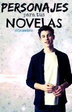 Personajes Para Tus Novelas by CelesteeQueen
