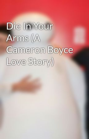 Die In Your Arms (A Cameron Boyce Love Story) by singaluva101