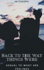 Back to the Way Things Were|| Book 2 by lmaohazel