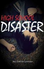 HIGH SCHOOL DISASTER by SierraLouiza
