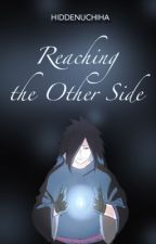 Reaching the Other Side {COMPLETE} by HiddenUchiha