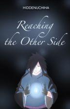 Reaching the Other Side (Madara Uchiha FanFiction) by HiddenUchiha