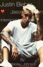 Justin Bieber + Jason McCann Interracial Imagines by Maloley_Johnson