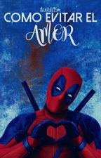 Como Evitar el Amor (Wade Wilson - Deadpool)  by daniela95m