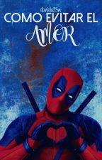 Como Evitar el Amor (Wade Wilson - Deadpool)  by proteus95m