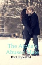 The Alpha's Abused Mate by Lilykat24
