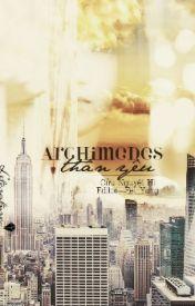 Đọc Truyện Archimedes Thân Yêu - Cửu Nguyệt Hi - An_Toe
