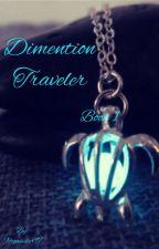 Dimension Traveler Book 1 by Forever_Moonwalker