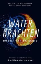 Waterkrachten (Voltooid) || #Wattys2017 by writing_stories_now