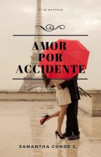 Amor por accidente by Sammycond