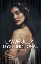 Lawfully Dysfunctional (DISCONTINUED) by QueenJoEe
