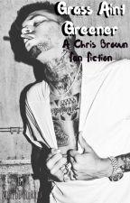 Grass Ain't Greener...A Chris Brown Story  by mixeddollrria