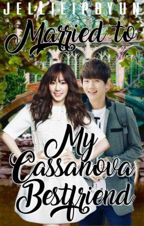 Married to my Cassanova Bestfriend (COMPLETED) by jellieipbyun
