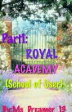 Part1:Royal Academy(School Of User) by Fantasy_Girl_01