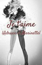 Je t'aime |Adrien et Marinette| by kiraryn