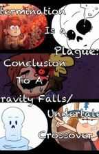 Determination Is A Plague: The Conclusion To A Gravity Falls/Undertale Crossover by PixaneFangurl510