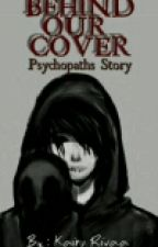 Behind Our Cover (Psychopaths) by KairuRivaa