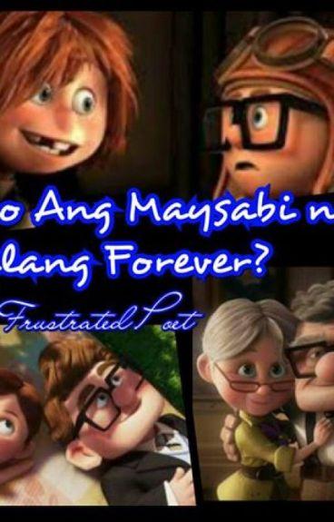 SINO ANG MAYSABI NA WALANG FOREVER? by TheFrustratedPoet