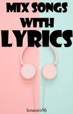 Mix Songs With Lyrics by lenanen96
