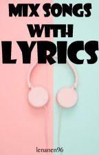 Mix Songs With Lyrics by lenanen96