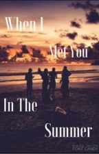 When I Met You In The Summer #wattys2016 by TylerMia