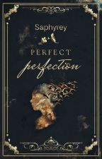 Perfect Perfection by ElliSt