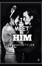I MEET HIM by anyaxxstyles