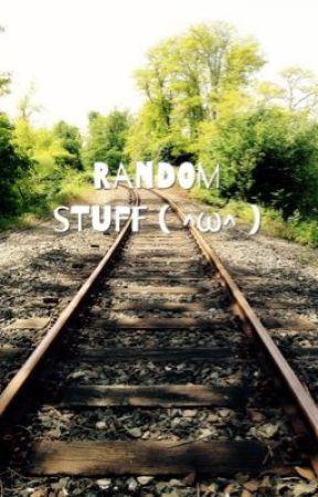 Random stuff ( ^ω^ ) by Toni-chan1701