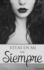 Estas en Mi; Por Siempre © (EDITANDO) by GatalinaHarrison