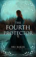 The Fourth Protector by BriBaker415
