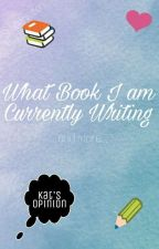 What Book I am Currently Writing And More... by _SmittenKitten_