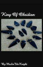 King Of Obsidian  by MerlinTheKnight