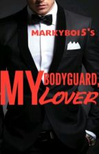My Bodyguard, My Lover by Markyboi5