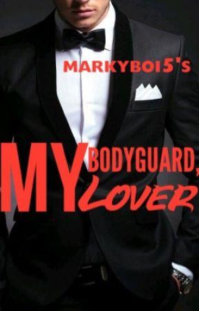 My Bodyguard, My Lover by Markyboi5