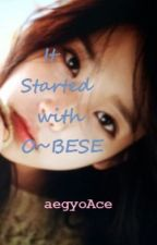 It started with O~BESE by aegyoACE