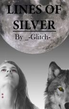 Lines of Silver *Currently Editing* by _-Glitch-_