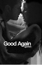 Good Again by sayeverlark