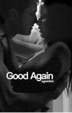 Good Again by sayeverlark