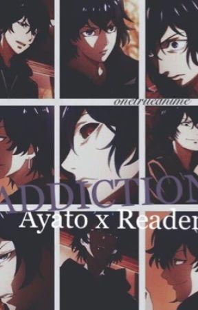 addiction  | ayato kirishima x reader - Sick Sweetness - Wattpad
