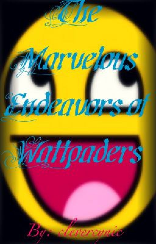The Marvelous Endeavors of Wattpaders by clevercynic