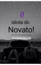 O Idiota Do Novato by AlvaroJose106